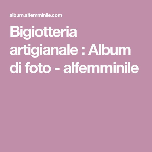 Bigiotteria artigianale : Album di foto - alfemminile
