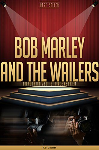 *Bob Marley & The Wailers - Unauthorized & Uncensored* by R.B. Grimm. More fantastic books, pictures and videos of *Bob Marley* on: https://de.pinterest.com/ReggaeHeart/
