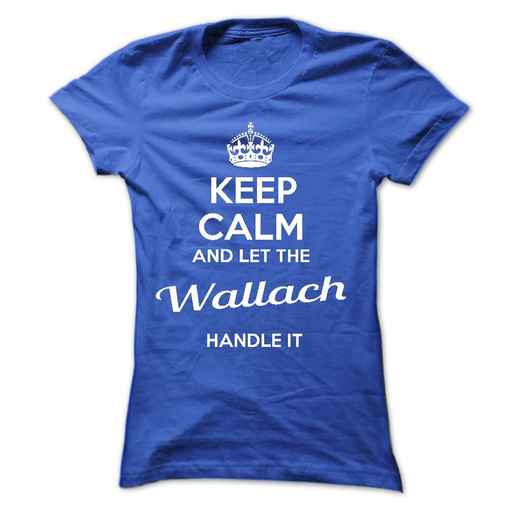 Keep Calm And Let The Wallach Handle It T Shirts Hoodies Add To