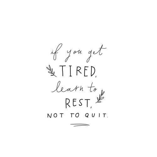 If You Get Tired Learn To Rest Not Quit Words Quotes