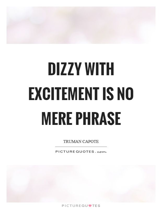 dizzy-with-excitement-is-no-mere-phrase-quote-1.jpg (620×800)