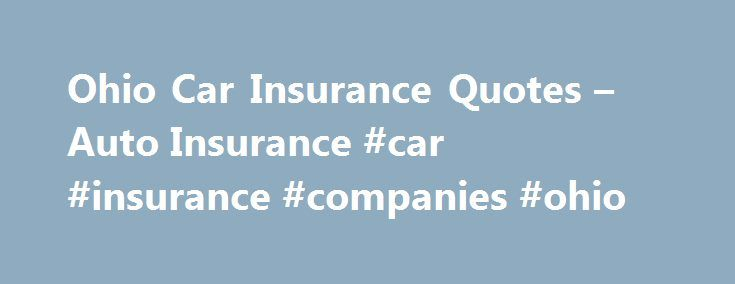 General Insurance Quotes Best Ohio Car Insurance Quotes  Auto Insurance #car #insurance