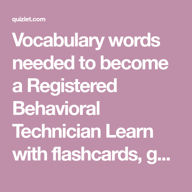 Vocabulary Words Needed To Become A Registered Behavioral Technician Learn With Flashcards Games And More Vocabulary Vocabulary Words Vocabulary Flash Cards