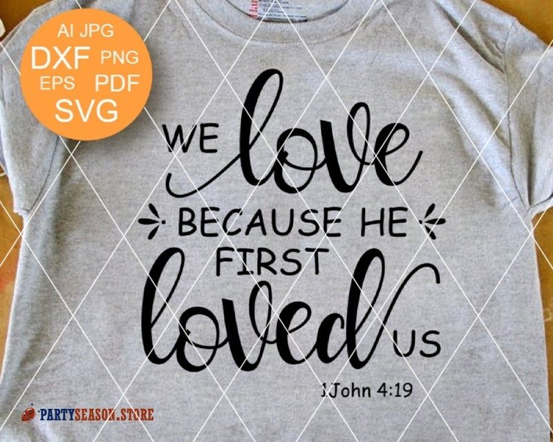 Download Bible Verse svg We love because He first loved us svg ...