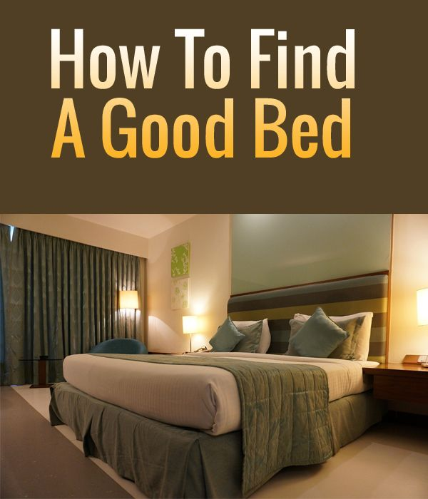 How To Find A Good Bed Bed Best Mattress