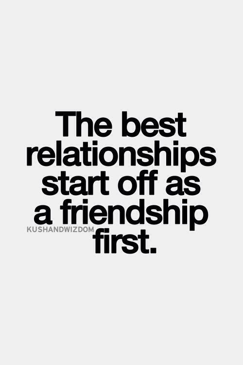 Best Relationship Quotes Best The Best Relationships Start Off As A Friendship First Words . Design Inspiration