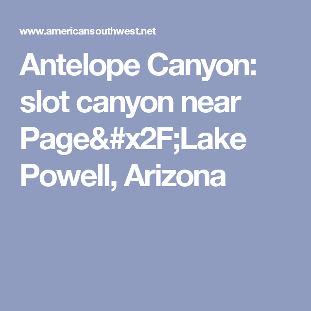 Antelope Canyon: slot canyon near Page/Lake Powell, Arizona