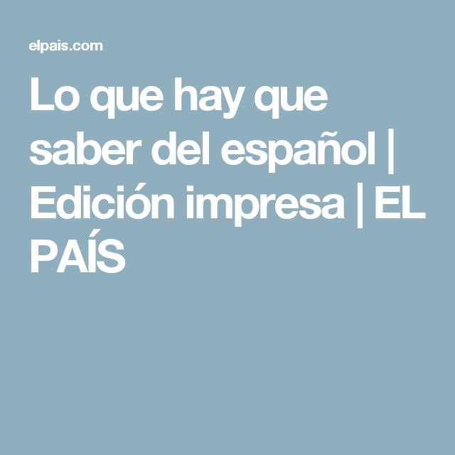 Lo que hay que saber del español | Edición impresa | EL PAÍS