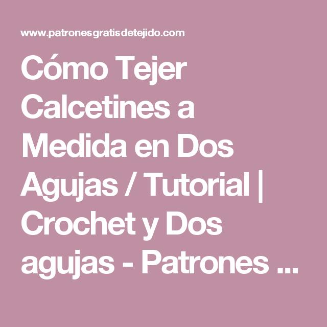 Cómo Tejer Calcetines a Medida en Dos Agujas / Tutorial | Crochet y ...