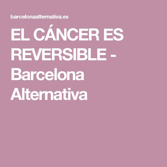 EL CÁNCER ES REVERSIBLE - Barcelona Alternativa