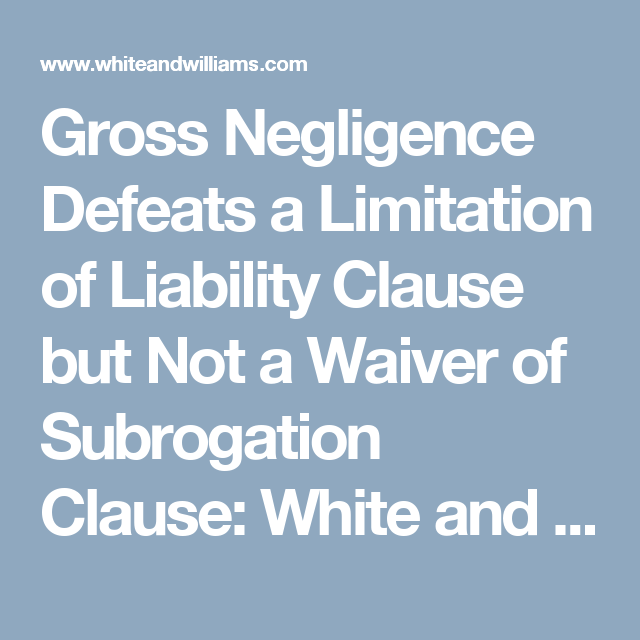 Gross Negligence Defeats A Limitation Of Liability Clause But Not