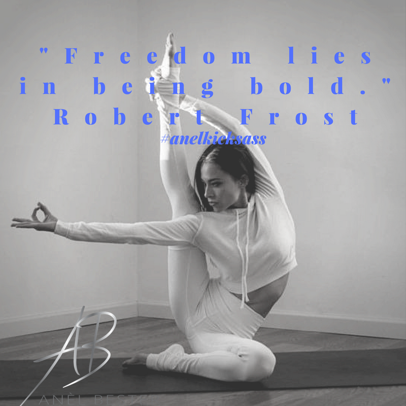 If you truly desire freedom, be bold, brake the rules, be yourself!