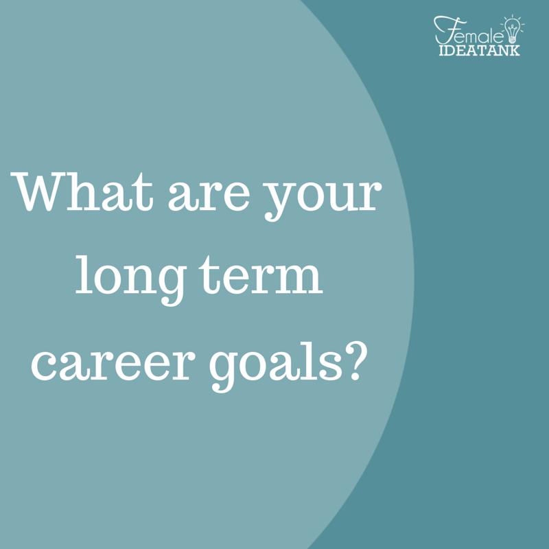 Do you have long term career goals set? Career goals