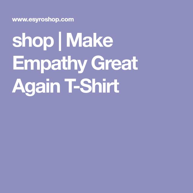 shop | Make Empathy Great Again T-Shirt