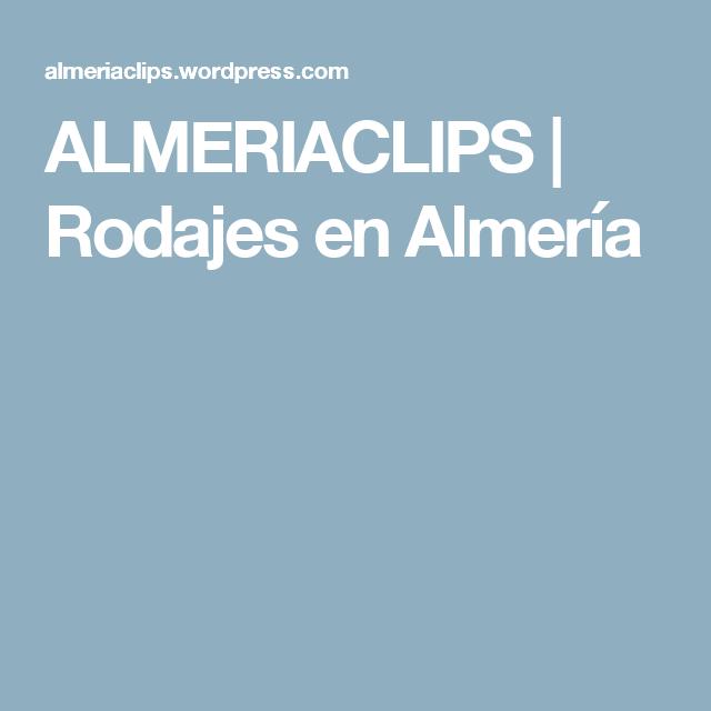ALMERIACLIPS | Rodajes en Almería