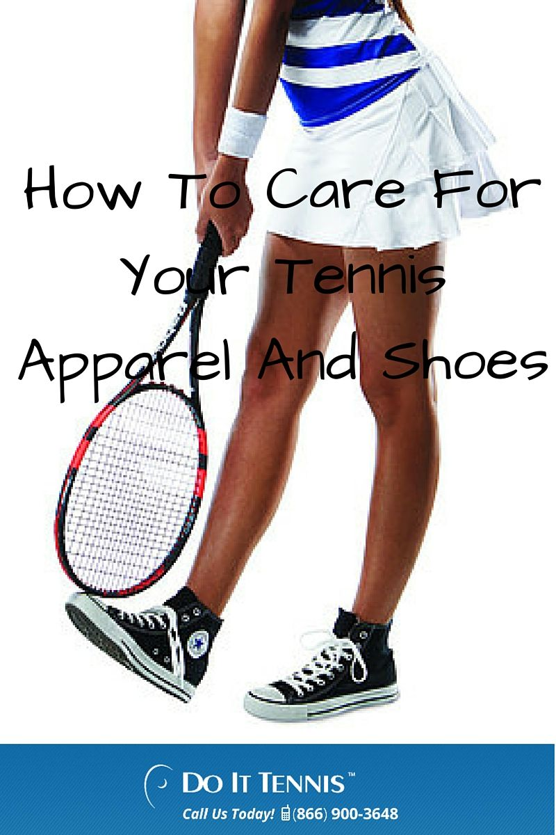 dd3b7701371a6 How To Care For Your Tennis Apparel And Shoes Shoes Tennis
