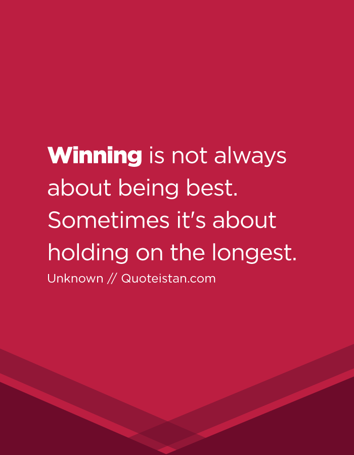 Winning Is Not Always About Being Best Sometimes It S About Holding On The Longest Winner Quotes Success Quotes Favorite Quotes