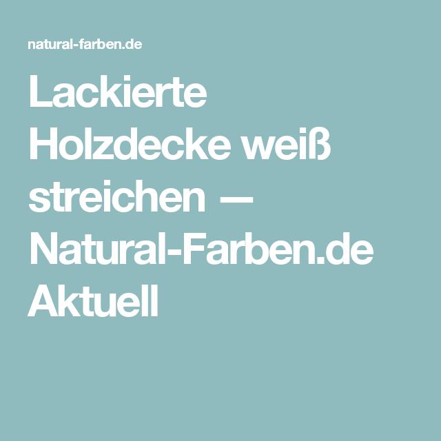Lackierte Holzdecke Weiß Streichen U2014 Natural Farben.de Aktuell
