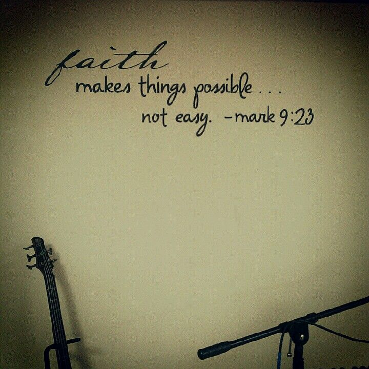 Faith makes things possible, not easy  Mark 9:23 | Quotes/Scripture