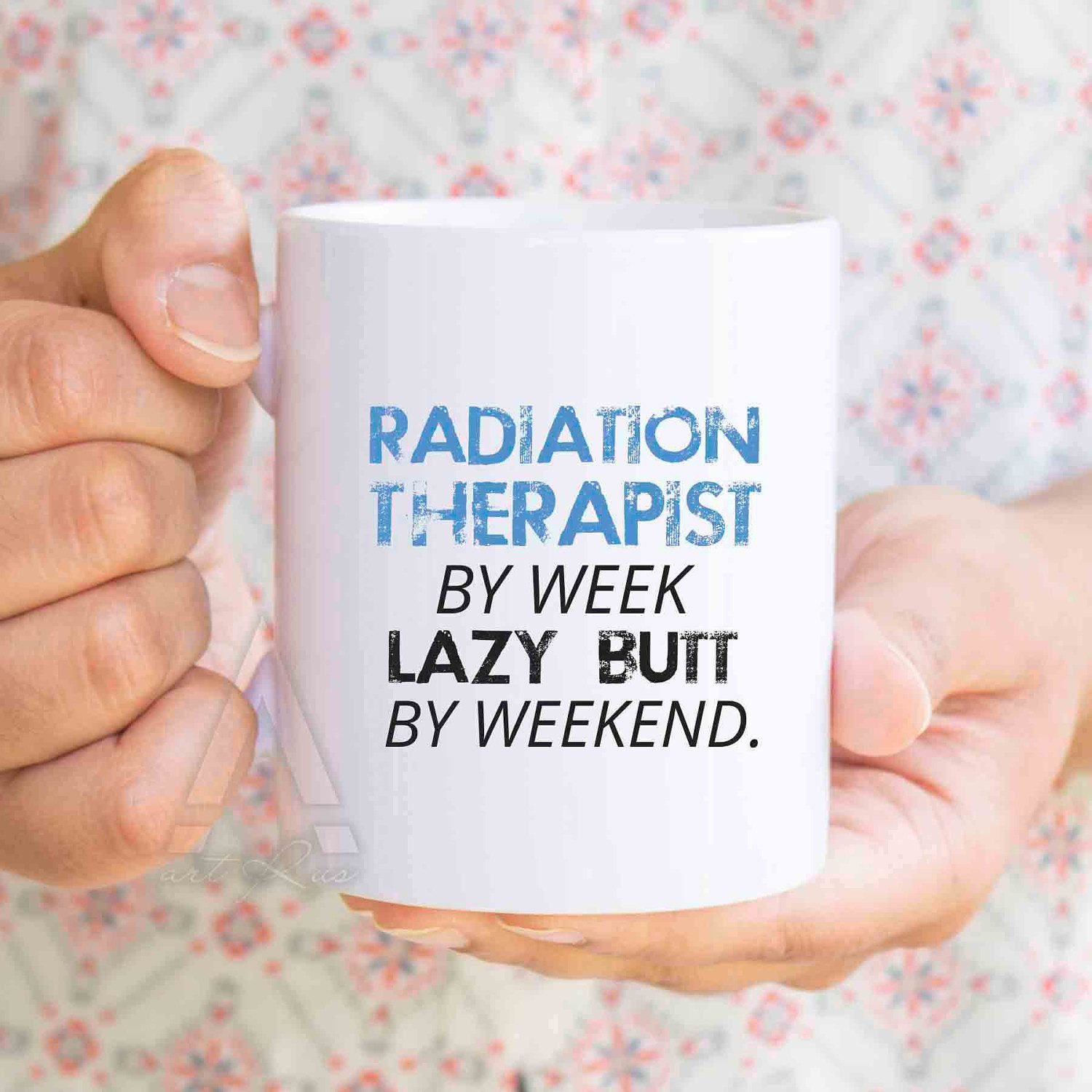 Radiation Therapist By Week Lazy Butt By Weekend, Funny Coffee