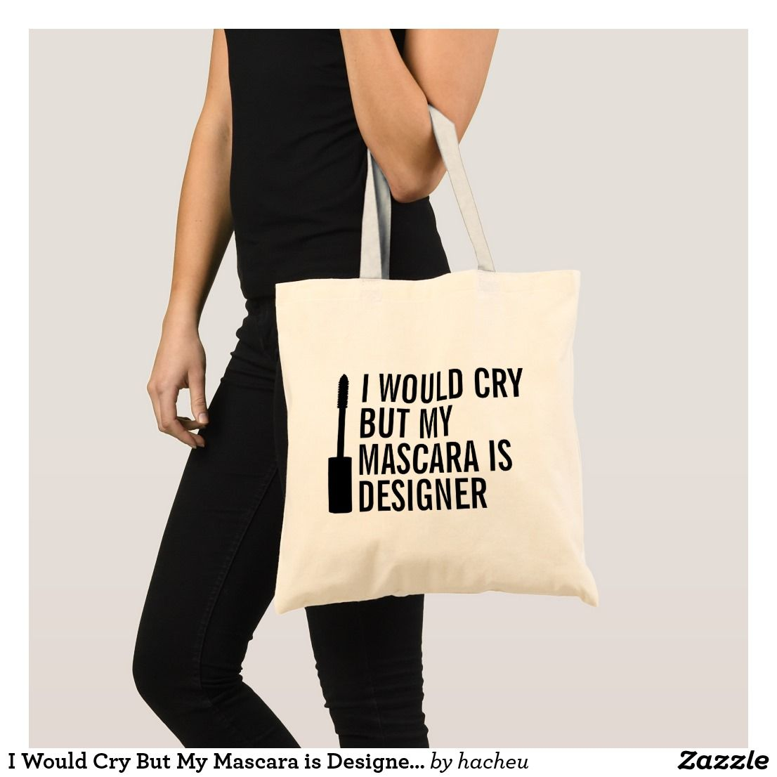 01f8dcb8766 I Would Cry But My Mascara is Designer Funny Tote | Zazzle.com ...