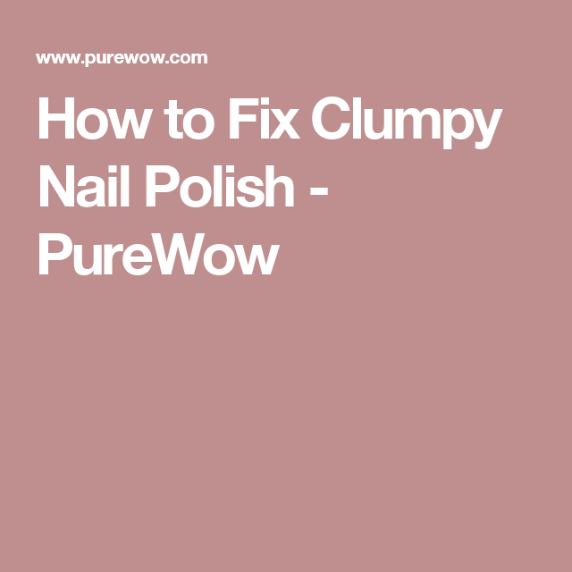 The Brilliantly Easy Way To Fix Clumpy Nail Polish Dry Nail Polish Nail Polish Polish