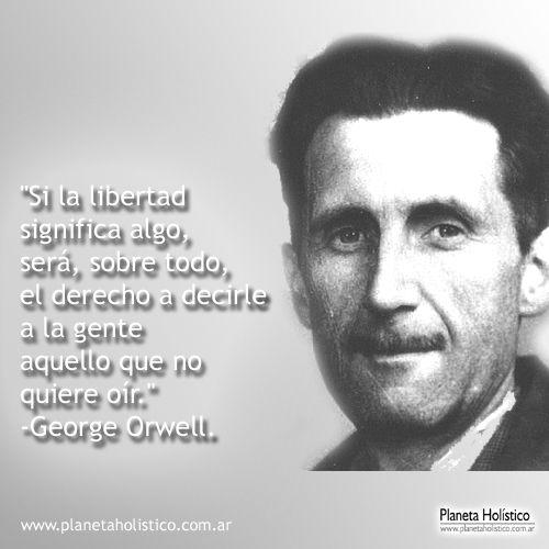 Frase De George Orwell Si La Libertad Frases Literatura