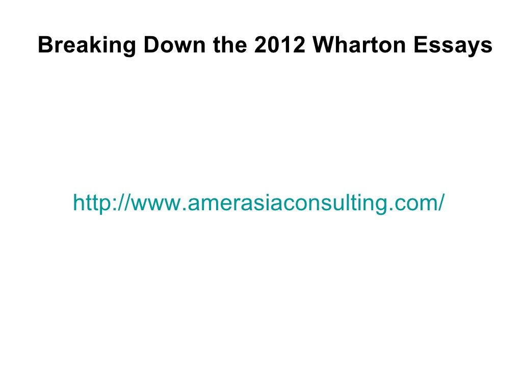 Breaking Down The 2012 Wharton Essays 13699058 By Amerasia Consulting Group Via Slideshare Essay Questions Essay Wharton