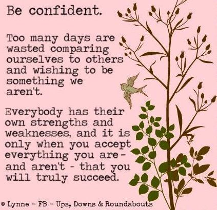 Be confident quote via Ups, Downs, & Roundabouts at www.Facebook.com/UpsDownsRoundabouts