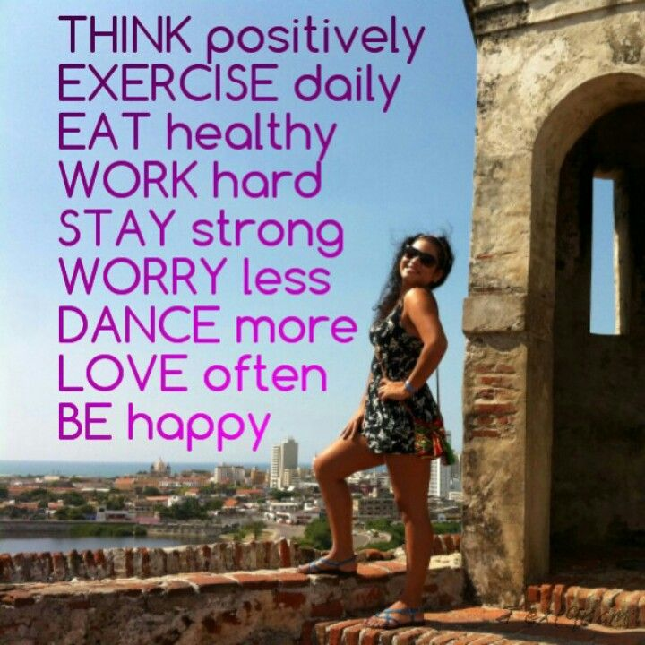 THINK positively EXERCISE daily EAT healthy WORK hard STAY strong WORRY less DANCE more LOVE often BE happy