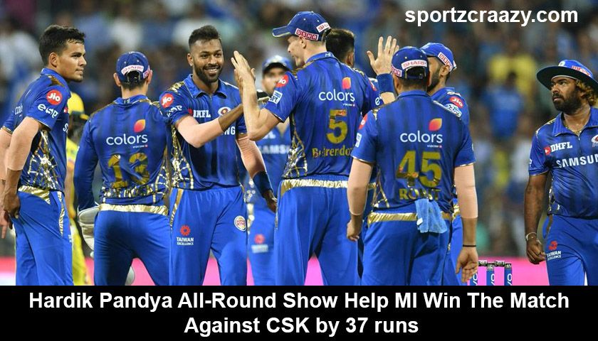 Hardik Pandya All Round Show Help Mi Win The Match Against Csk By 37 Runs Mumbai Indians Match Running