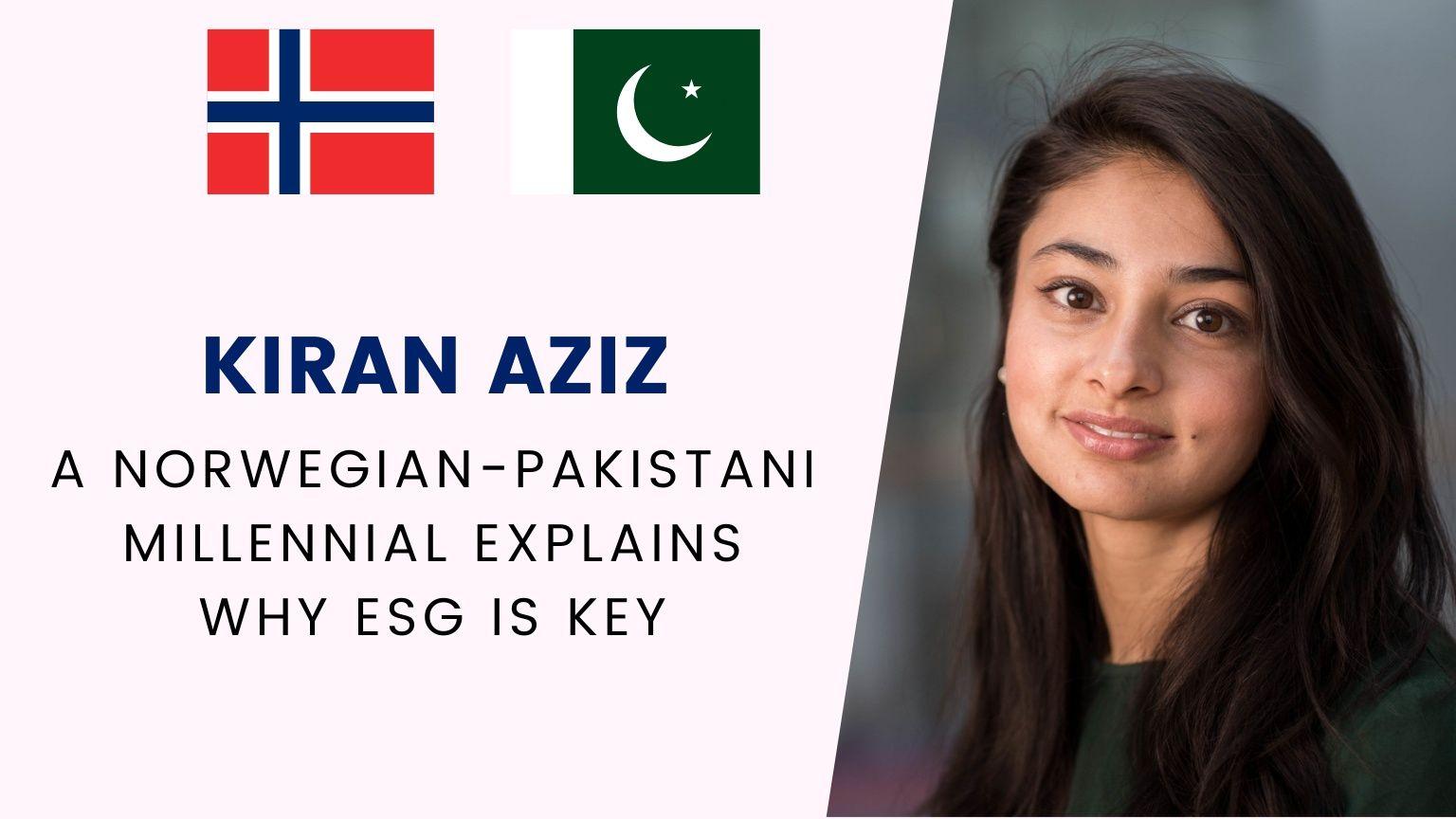Kiran Aziz A Norwegian-Pakistani millennial explains why ESG is key