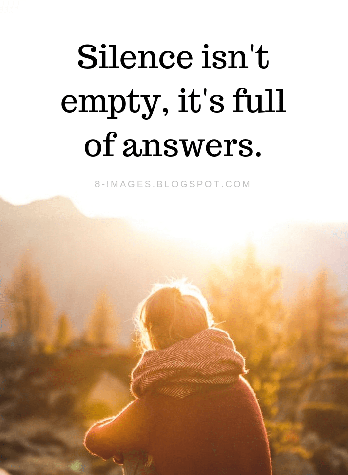 Silence Quotes Silence Isn T Empty It S Full Of Answers Silence Quotes Remember Quotes Words Of Wisdom Quotes