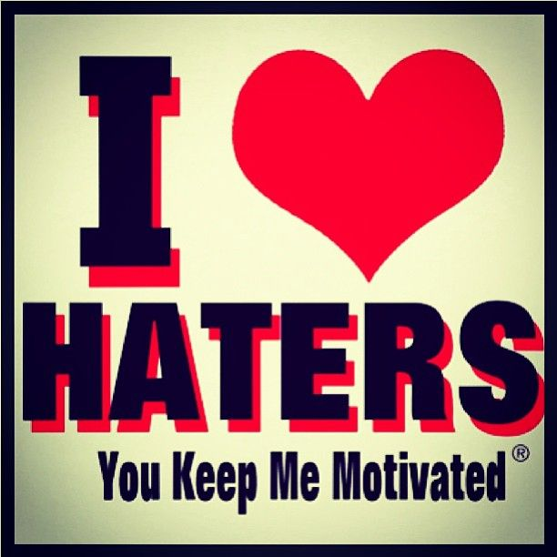 I Love My Haters You Keep Me Motivated Inspirational Quotes Motivation Motivation Words