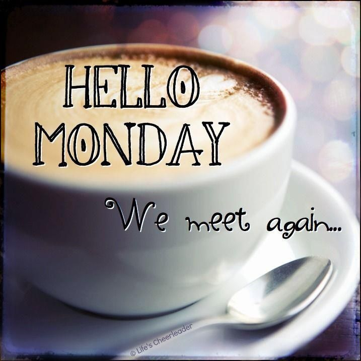 Well Hello there Monday we meet again, have a great day ...