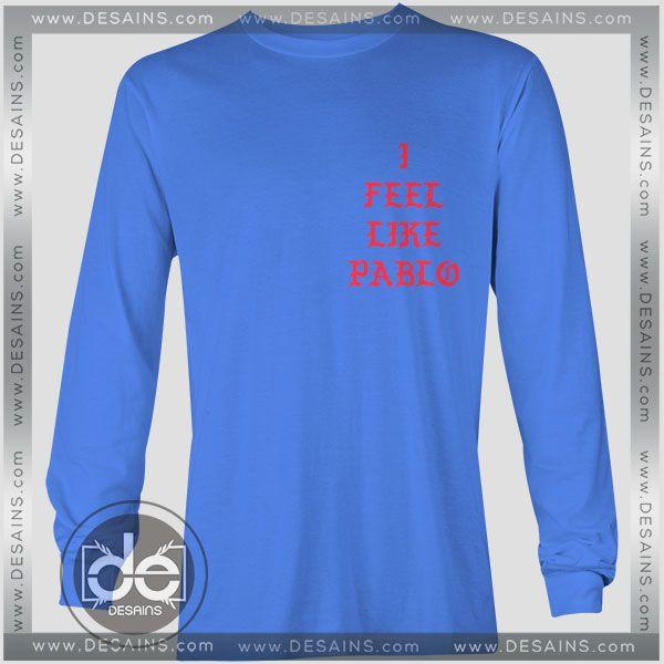 Buy Tshirt Long Sleeve I Feel Like Pablo Tshirt Womens Tshirt Mens