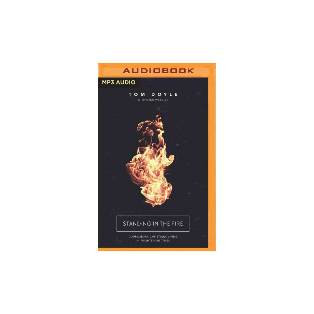 Standing in the Fire : Courageous Christians Living in Frightening Times (MP3-CD) (Tom Doyle)