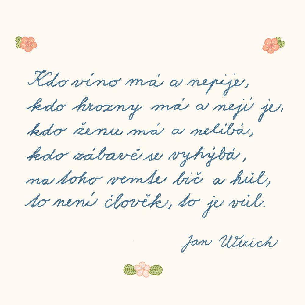 224/365 Kdo víno má a nepije, kdo hrozny má a nejí je, kdo ženu má a nelíbá, kdo zábavě se vyhýbá, na toho vemte bič a hůl, to není člověk, to je vůl. Jan Werich