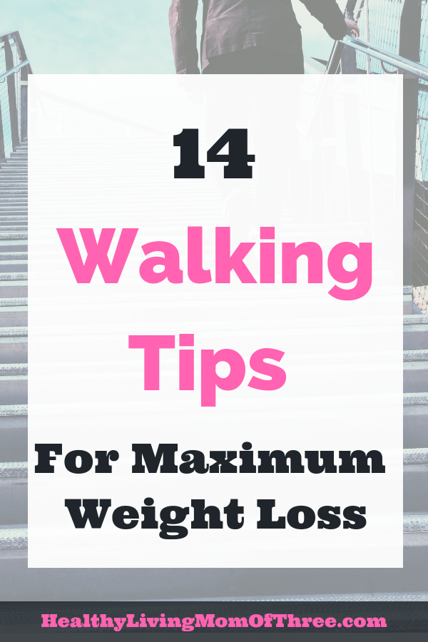 14 Walking Tips For Maximum Weight Loss - Healthy Living Mom Of Three
