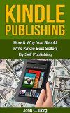 Free Kindle Book -  [Reference][Free] Kindle Publishing: How & Why You Should Write Kindle Best Sellers By Self Publishing
