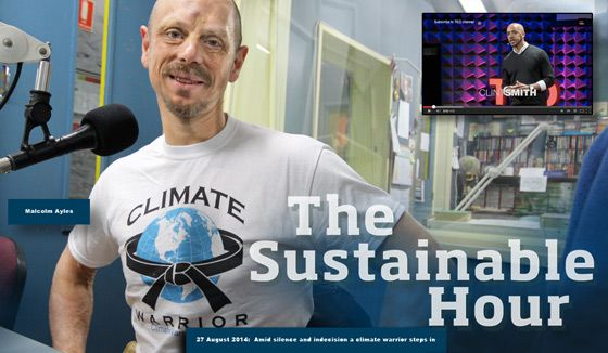 Amid silence and indecision a climate warrior steps in |The Sustainable Hour on 94.7 The Pulse on 27 August 2014 is inspired by the two-minute trailer for the new documentary 'Disruption', which is premiering in the United States on 7 September, exactly two weeks before the Global Climate Action Day and the largest climate action march ever in New York City. Guest in the studio: Geelong's 'Climate Warrior' Malcolm Ayles