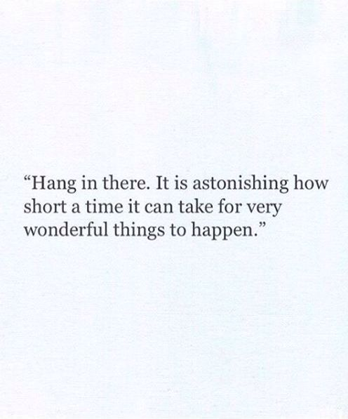 It Is Astonishing How Short A Time It Can Take For Very Wonderful Things To  Happen.