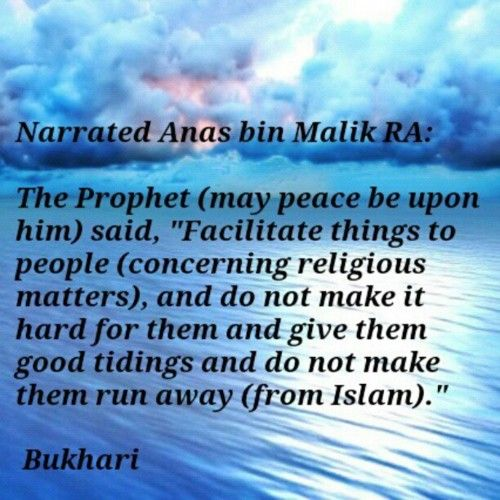 Do not make it hard for them and give them good tidings and do not make them run away from islam.