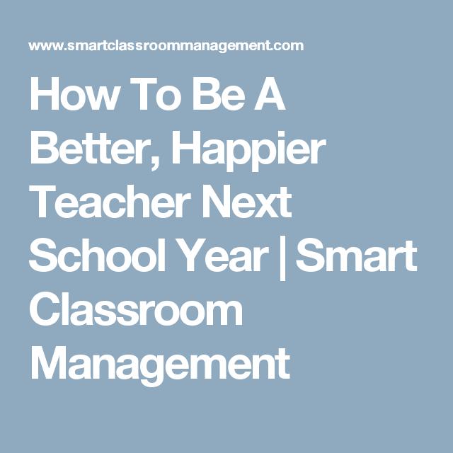 How To Be A Better, Happier Teacher Next School Year | Smart Classroom Management