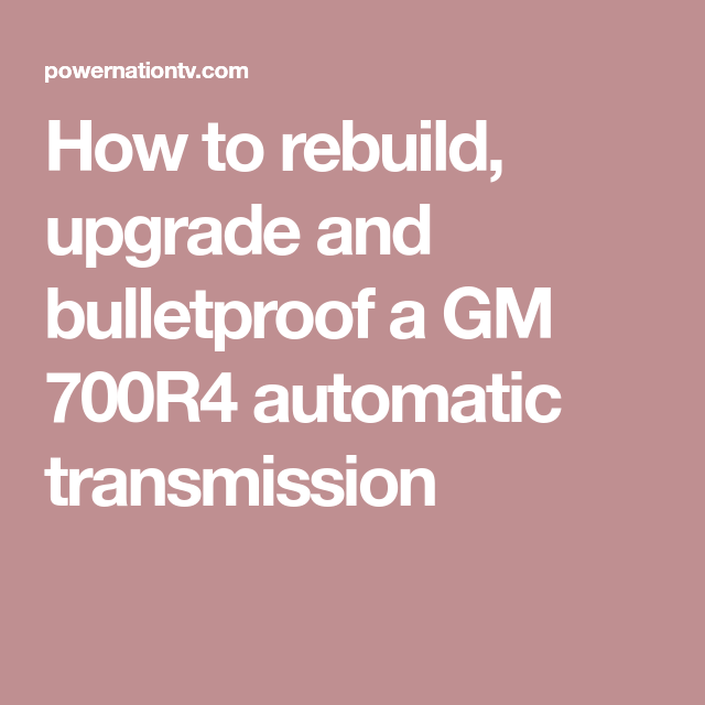 how to rebuild a 700r4 automatic transmission