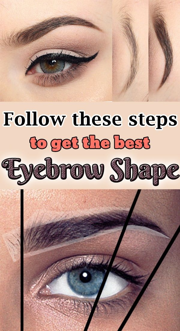Follow These Steps To Get The Best Eyebrow Shape Steps For The