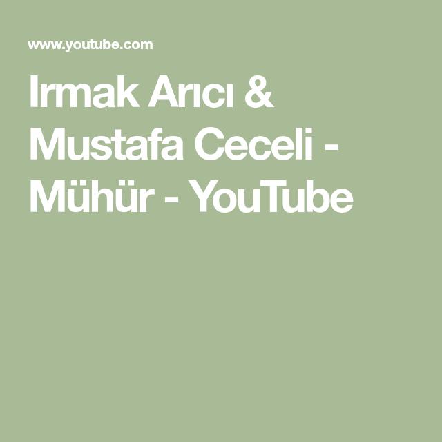 Irmak Arici Mustafa Ceceli Muhur Youtube Sarkilar Muzik Sarki Sozleri