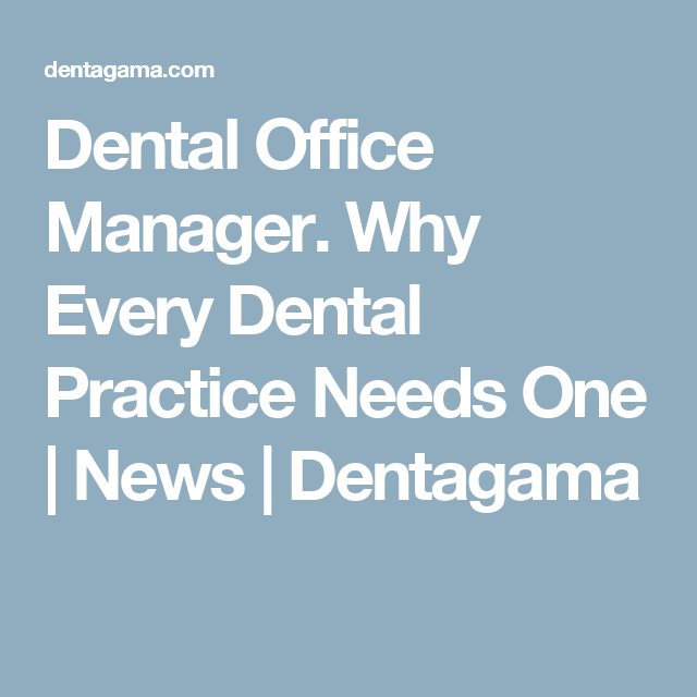 Dental Office Manager. Why Every Dental Practice Needs One | News ...