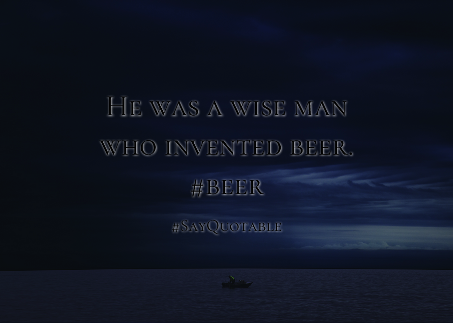Quotes About He Was A Wise Man Who Invented Beer Beer With Images