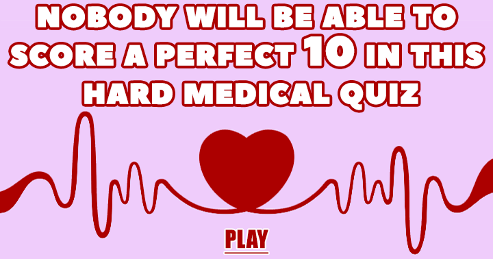 This is a hard medical quiz! But I got 100%! | Quizzes | Scores